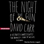 The Night of the Gun: A Reporter Investigates the Darkest Story of His Life - His Own | David Carr