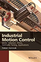Industrial Motion Control: Motor Selection, Drives, Controller Tuning, Applications