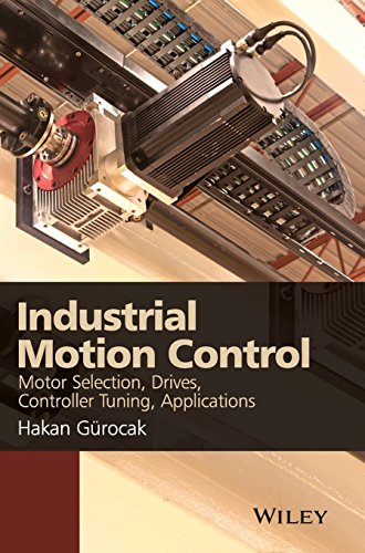 Industrial Motion Control: Motor Selection, Drives, Controller Tuning, Applications, by Dr. Hakan Gurocak