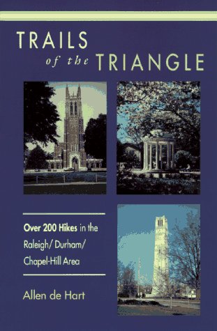 Trails of the Triangle: 200 Hikes in the Raleigh/Durham/Chapel Hill Area, Allen De Hart