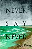 Never Say Never (0595312179) by Petersen, David