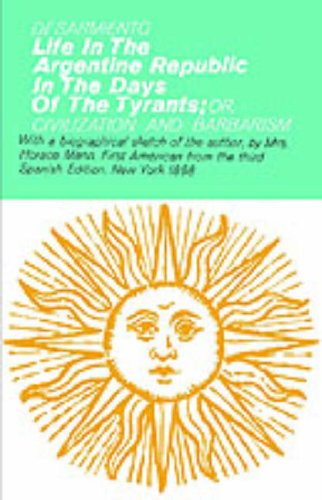 Life in the Argentine Republic in the Days of the Tyrants (Hafner Library of Classics), B.F. Sarmiento