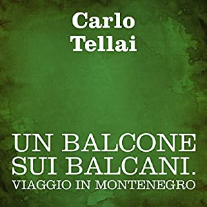 Un balcone sui Balcani [A Balcony on the Balkans] Audiobook