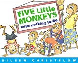 Five Little Monkeys with Nothing to Do (A Five Little Monkeys Story) (0395758300) by Christelow, Eileen