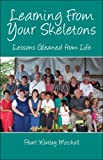 Learning From Your Skeletons: Lessons Gleaned from Life
