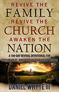 Revive the Family, Revive the Church, Awaken the Nation: A 100-Day Revival Devotional for Deplorables, Irredeemables, and Nasty People