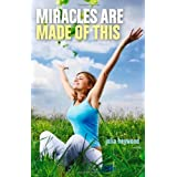Miracles Are Made of Thisby Julia Heywood
