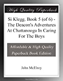 Si Klegg, Book 5 (of 6) - The Deacons Adventures At Chattanooga In Caring For The Boys