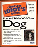 The Complete Idiot's Guide to Fun & Tricks with Your Dog (0876050836) by Hodgson