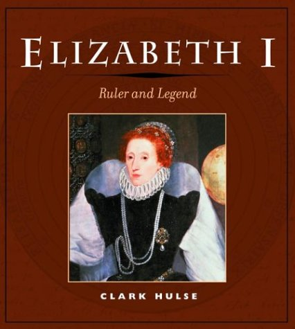 Elizabeth I: RULER AND LEGEND, CLARK HULSE