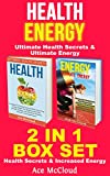 Health: Energy: Ultimate Health Secrets & Ultimate Energy: 2 in 1 Box Set: Health Secrets & Increased Energy (The Secrets To Healthy Living Through Diet ... & Motivation For An Energy Charged Life)