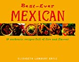 Best-Ever Mexican: 50 Authentic Recipes Full of Fire and Flavor (0754801276) by Lambert Ortiz, Elisabeth