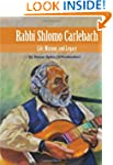 Rabbi Shlomo Carlebach: Life, Mission...