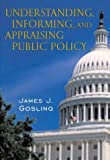 Understanding, Informing, and Appraising Public Policy (0321078454) by James J. Gosling