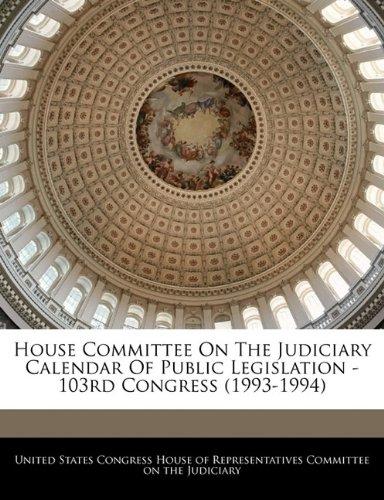 House Committee On The Judiciary Calendar Of Public Legislation - 103rd Congress (1993-1994)