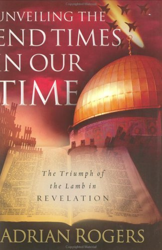 Unveiling the End Times in Our Time: The Triumph of the Lamb in Revelation, Adrian Rogers