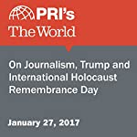 On Journalism, Trump and International Holocaust Remembrance Day | Marco Werman