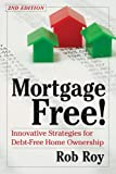 Mortgage Free!, Second Edition: Innovative Strategies for Debt-Free Home Ownership