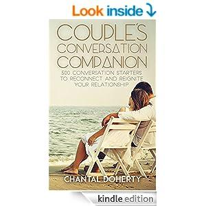 Couple's Conversation Companion - 500 Conversation Starters To Reconnect & Reignite Your Relationship (Conversation Starters, Conversation Skills, Conversation ... Communication, Couples Counselling, Conve)