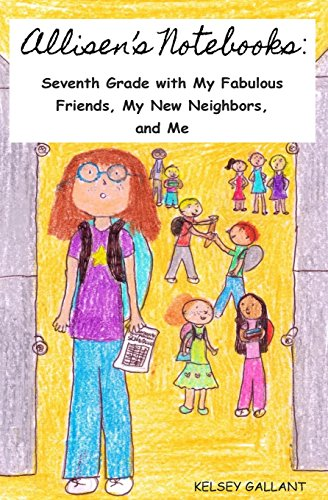 Allisen's Notebooks: Seventh Grade with My Fabulous Friends, My New Neighbors, and Me: Volume 2