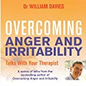 Overcoming Anger and Irritability: A Self-Help Guide Using Cognitive Behavioral Techniques (       UNABRIDGED) by William Davies Narrated by William Davies