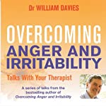 Overcoming Anger and Irritability: A Self-Help Guide Using Cognitive Behavioral Techniques | William Davies