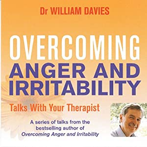 Overcoming Anger and Irritability: A Self-Help Guide Using Cognitive Behavioral Techniques | [William Davies]