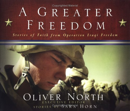 Greater Freedom : Stories of Faith from Operation Iraqi Freedom, OLIVER NORTH, SARAH ANN HORN