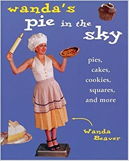Wanda's Pie in the Sky: Pies, Cakes, Cookies, Squares and More: Wanda