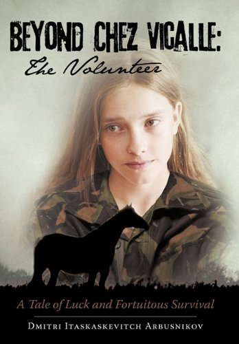Beyond Chez Vicalle: The Volunteer: A Tale of Luck and Fortuitous Survival PDF