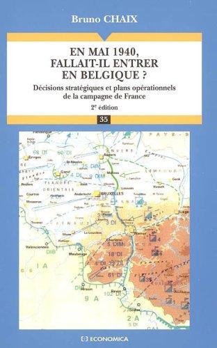 En mai 1940, fallait-il entrer en Belgique ? : Décisions stratégiques et plans opérationnels de la campagne de France