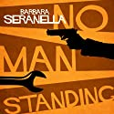 No Man Standing (       UNABRIDGED) by Barbara Seranella Narrated by Paul Boehmer