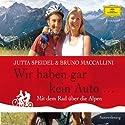 Wir haben gar kein Auto...: Mit dem Rad über die Alpen Hörbuch von Jutta Speidel, Bruno Maccallini Gesprochen von: Jutta Speidel, Bruno Maccallini