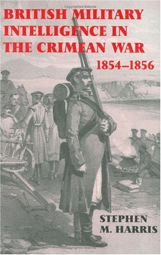 British Military Intelligence in the Crimean War, 1854-1856 (Studies in Intelligence)