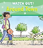 Watch Out! Around Town (Watch Out! Books)