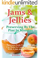 Jams and Jellies: Preserving By The Pint In Minutes: Delicious Fresh Preserves You Can Make In Under 30 Minutes With A Jam and Jelly Maker (English Edition)