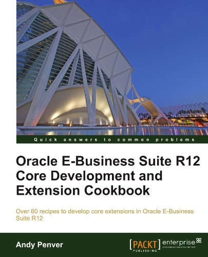 Oracle E-Business Suite R12 Core Development and Extension Cookbook, by Andy Penver