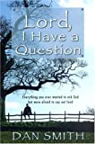 Lord I Have a Question: Everything You Ever Wanted to Ask God but Were Afraid to Say Out Loud (0816320160) by Smith, Dan
