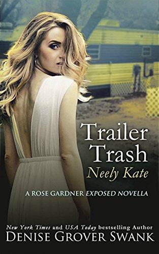 Trailer Trash: Neely Kate (Rose Gardner Exposed Novella Book 1)