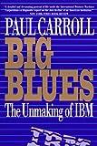 Big Blues: The Unmaking of IBM