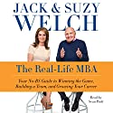 The Real-Life MBA: Your No-BS Guide to Winning the Game, Building a Team, and Growing Your Career (       UNABRIDGED) by Jack Welch, Suzy Welch Narrated by Sean Pratt