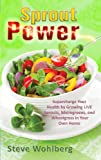 img - for Sprout Power: Supercharge Your Health by Growing Live Sprouts, Microgreens, and Wheatgrass in Your Own Home book / textbook / text book