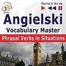 Angielski Vocabulary Master: Phrasal Verbs in Situations - Poziom srednio zaawansowany / zaawansowany B2-C1 (Sluchaj & Ucz sie) Audiobook by Dorota Guzik Narrated by  Maybe Theatre Company