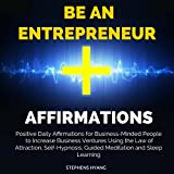 Be an Entrepreneur Affirmations: Positive Daily Affirmations for Business-Minded People to Increase Business Ventures Using the Law of Attraction