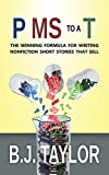 P MS to a T: The Winning Formula for Writing Nonfiction Short Stories That Sell