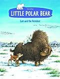 Little Polar Bear and the Reindeer (Little Polar Bear (Paperback))
