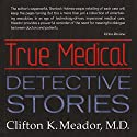 True Medical Detective Stories (       UNABRIDGED) by Clifton K. Meador Narrated by James H. Kiser