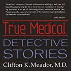 True Medical Detective Stories Hörbuch von Clifton K. Meador Gesprochen von: James H. Kiser