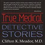 True Medical Detective Stories | Clifton K. Meador