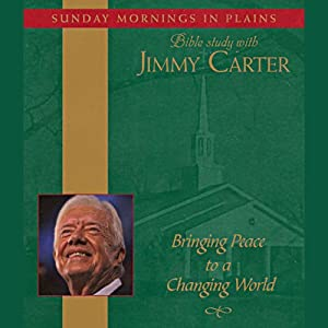 Bringing Peace to a Changing World: Sunday Mornings in Plains: Bible Study with Jimmy Carter, Volume 3 | [Jimmy Carter]